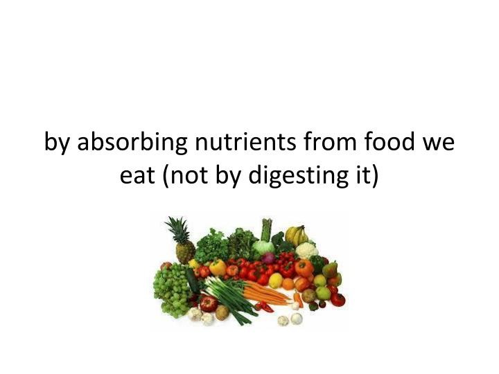 by absorbing nutrients