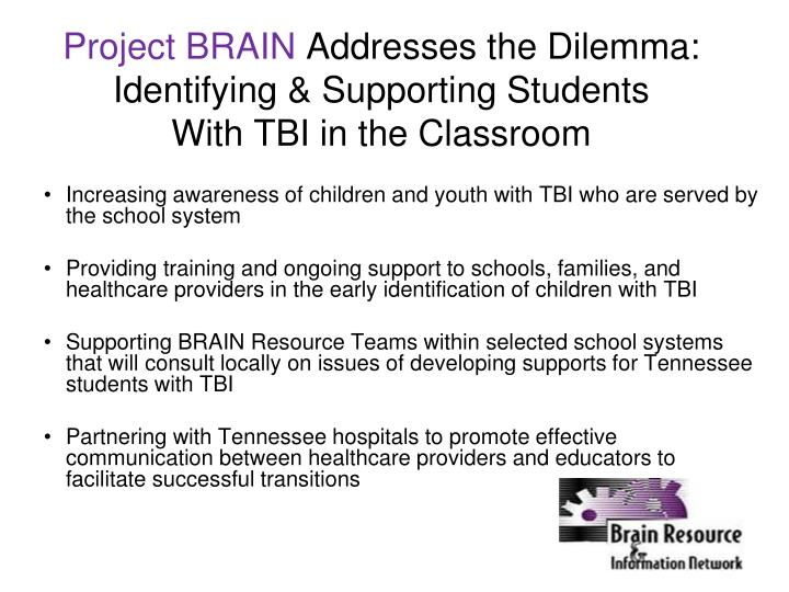 Project brain addresses the dilemma identifying supporting students with tbi in the classroom