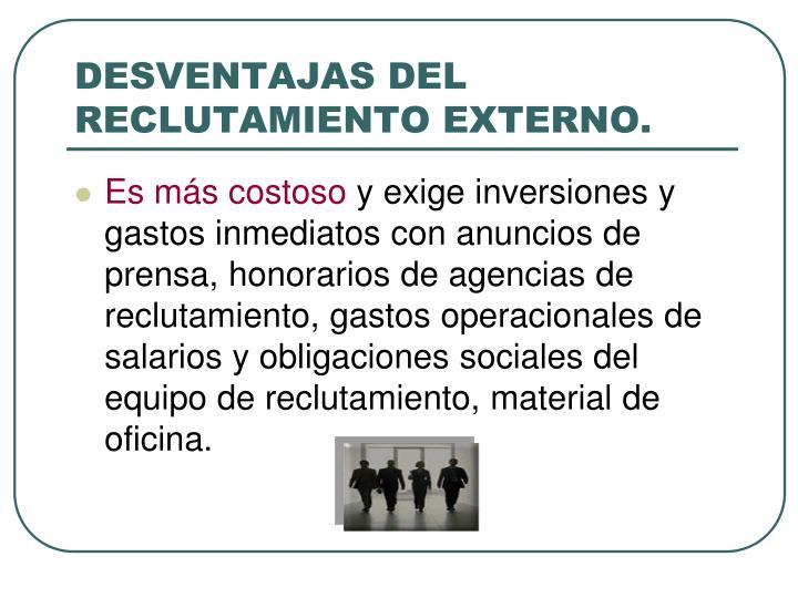 DESVENTAJAS DEL RECLUTAMIENTO EXTERNO.