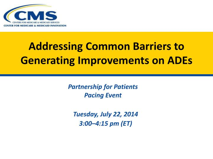 Addressing common barriers to generating improvements on ades