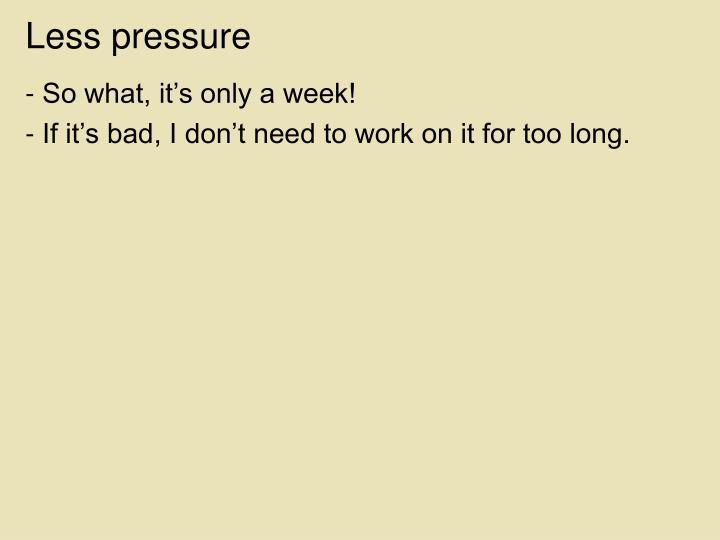 Less pressure