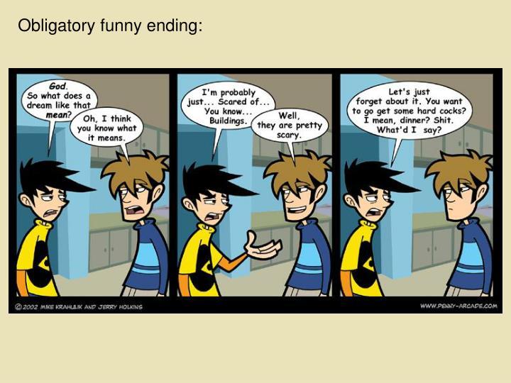 Obligatory funny ending: