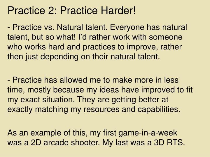 Practice 2: Practice Harder!