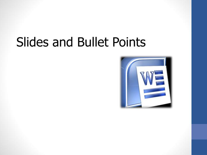 Slides and Bullet Points