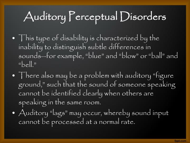 "This type of disability is characterized by the inability to distinguish subtle differences in sounds—for example, ""blue"" and ""blow"" or ""ball"" and ""bell."""
