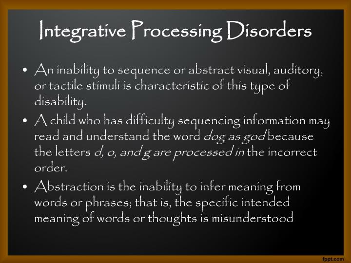 An inability to sequence or abstract visual, auditory, or tactile stimuli is characteristic of this type of disability.