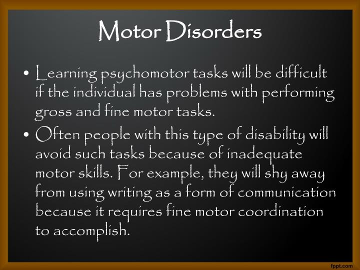 Learning psychomotor tasks will be difficult if the individual has problems with performing gross and fine motor tasks.