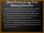 short term or long term memory disorders