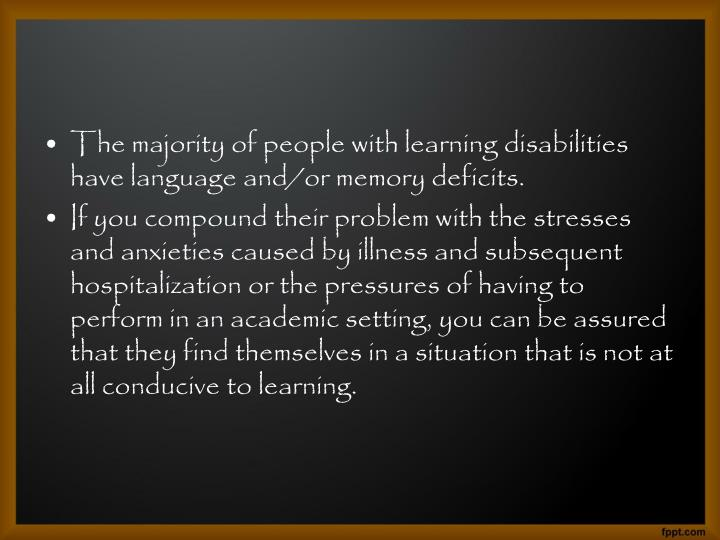 The majority of people with learning disabilities have language and/or memory deficits.