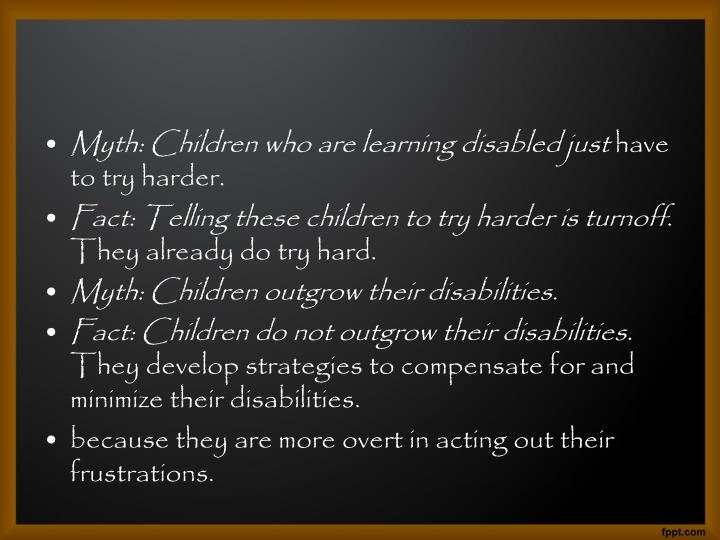 Myth: Children who are learning disabled just