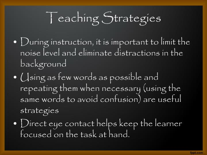 During instruction, it is important to limit the noise level and eliminate distractions in the background