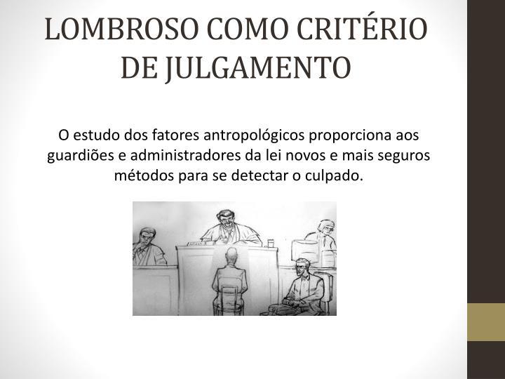 LOMBROSO COMO CRITÉRIO DE JULGAMENTO