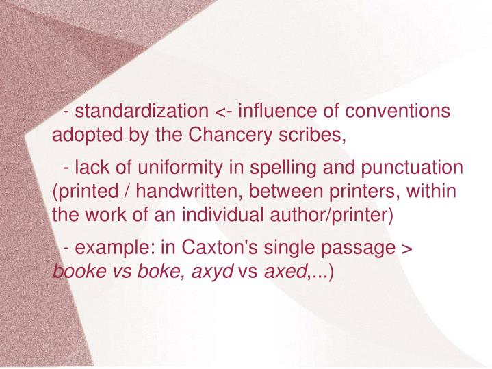 - standardization <- influence of conventions adopted by the Chancery scribes,