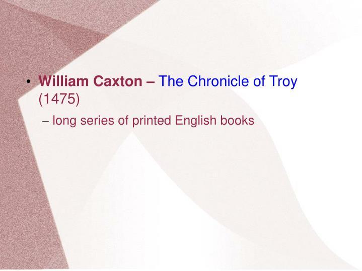 William Caxton –