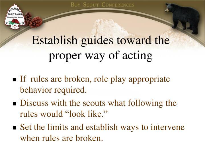 Establish guides toward the proper way of acting
