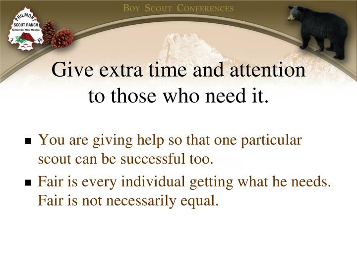 Give extra time and attention to those who need it.