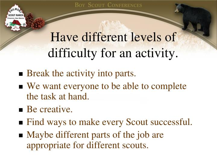 Have different levels of difficulty for an activity.