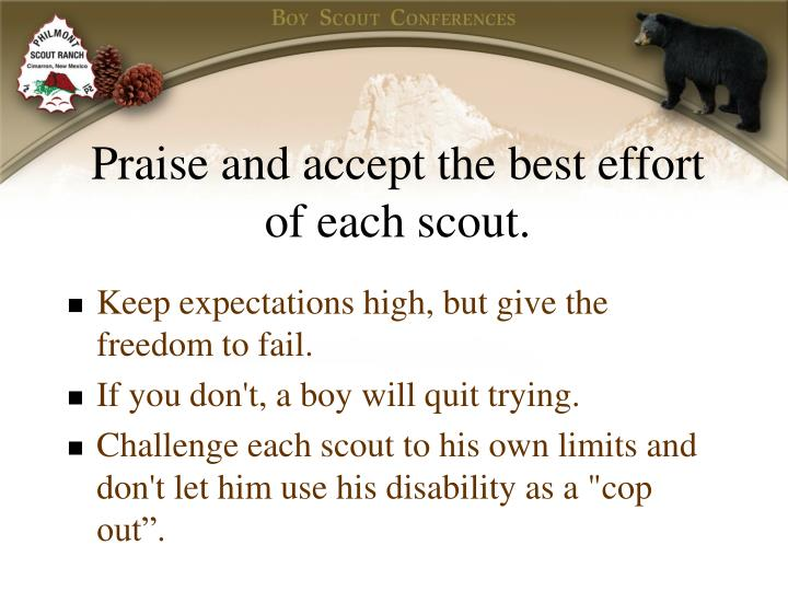 Praise and accept the best effort of each scout.