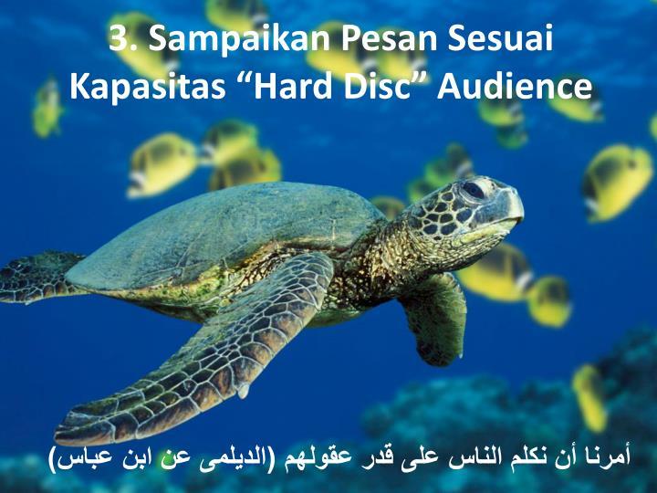 "3. Sampaikan Pesan Sesuai Kapasitas ""Hard Disc"" Audience"