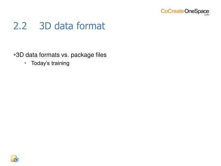 2.2    3D data format