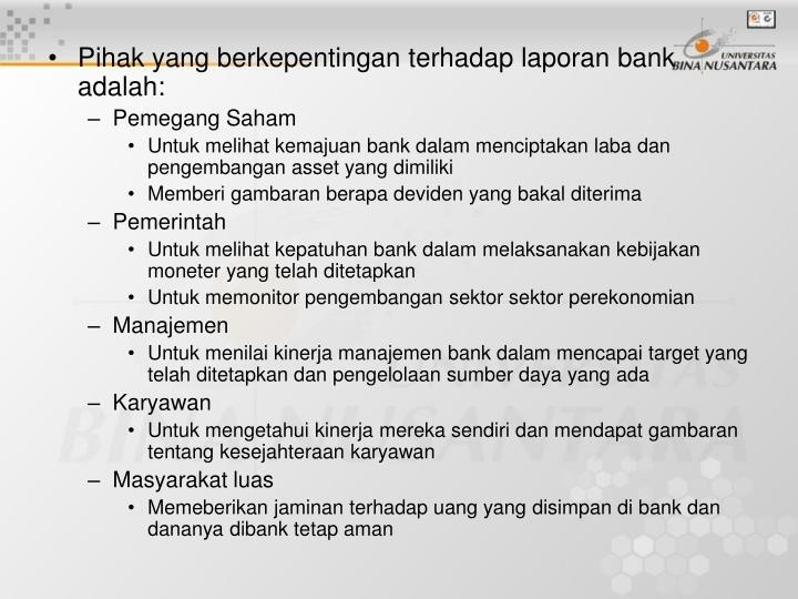 Pihak yang berkepentingan terhadap laporan bank adalah: