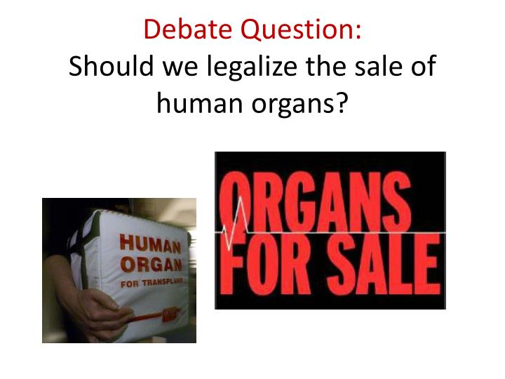 sale of organs Buying and selling organs would create an economic class war katrina a bramstedt , a professor of medical ethics at bond university school of medicine in australia, is the author of the.