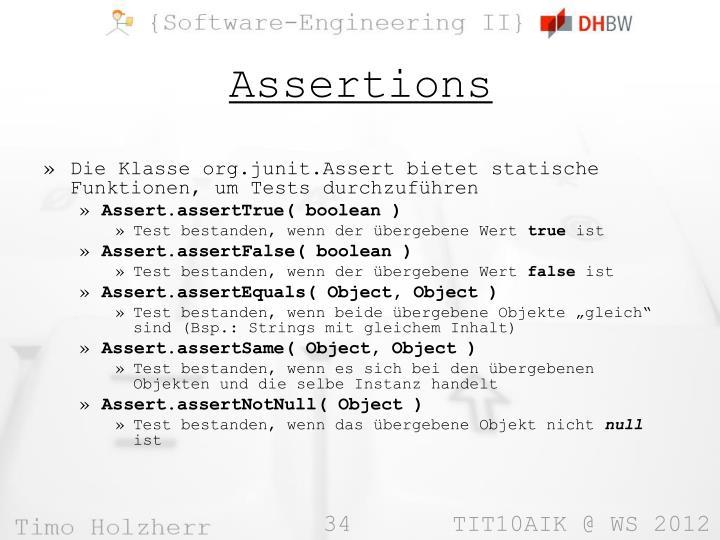 Die Klasse org.junit.Assert bietet statische Funktionen, um Tests durchzuführen