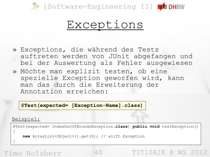 Exceptions, die während des Tests auftreten werden von JUnit abgefangen und bei der Auswertung als Fehler ausgewiesen