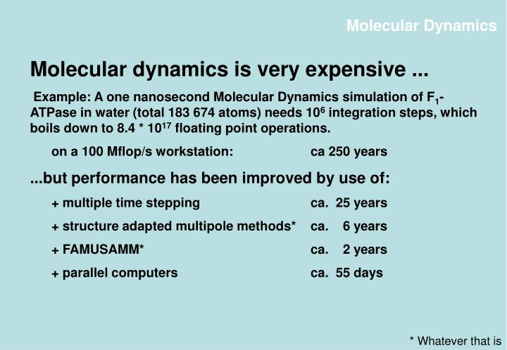 Molecular dynamics is very expensive ...