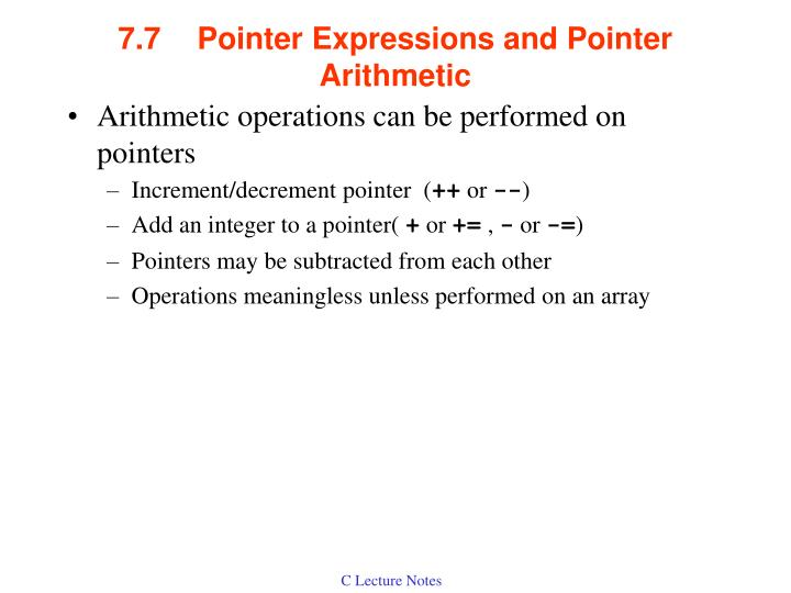 7.7	Pointer Expressions and Pointer Arithmetic