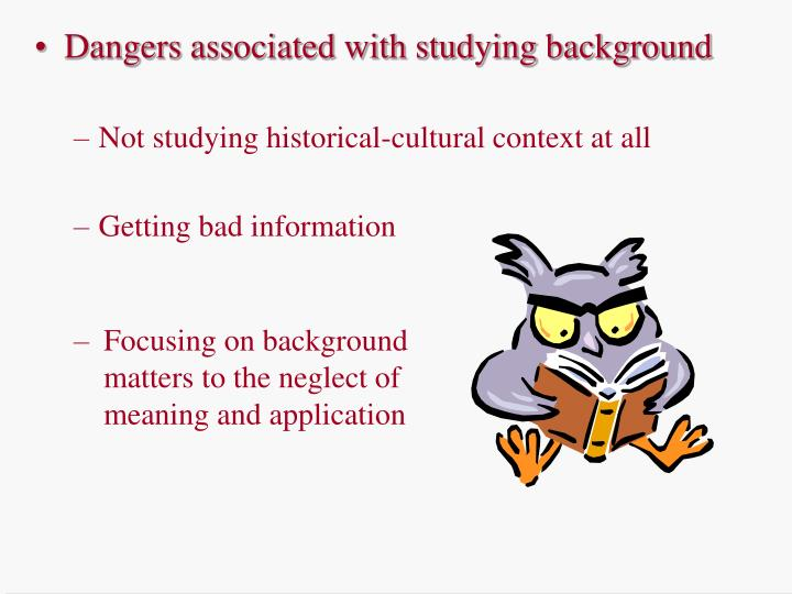 Dangers associated with studying background