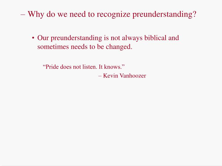 Why do we need to recognize preunderstanding?
