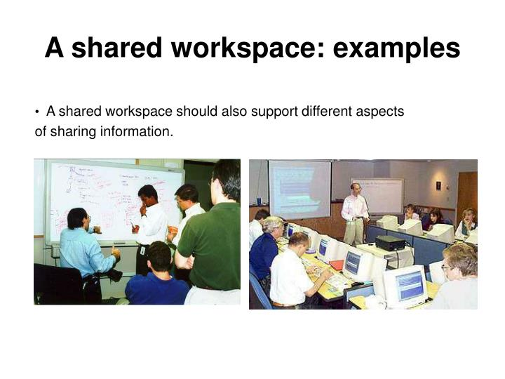 A shared workspace examples