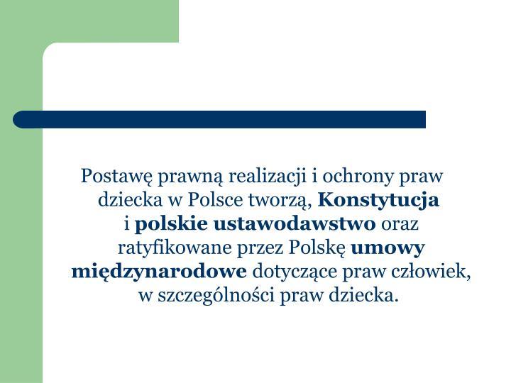 Postawę prawną realizacji i ochrony praw dziecka w Polsce tworzą,