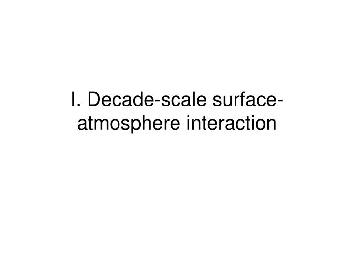 I decade scale surface atmosphere interaction