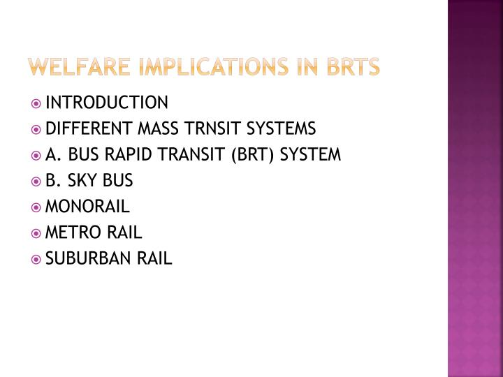 WELFARE IMPLICATIONS IN BRTS
