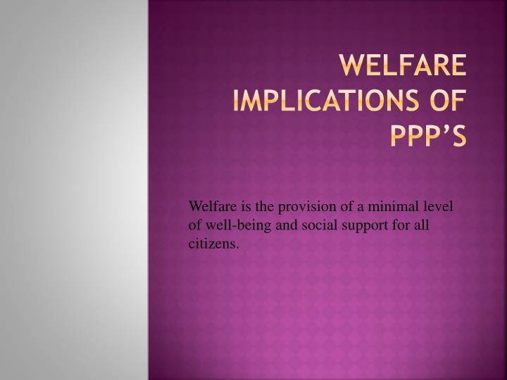 Welfare implications of ppp s