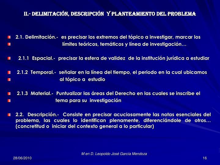 II.- DELIMITACIÓN, DESCRIPCIÓN  Y PLANTEAMIENTO DEL PROBLEMA