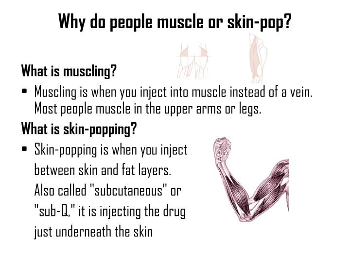 Why do people muscle or skin-pop?