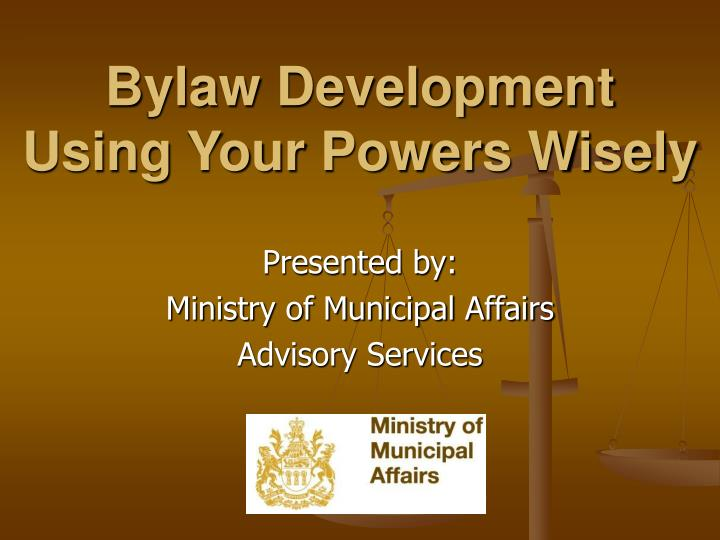 Bylaw development using your powers wisely