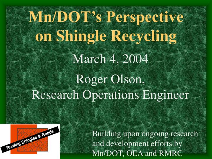 Mn dot s perspective on shingle recycling