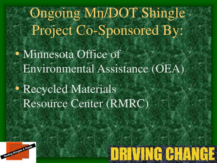 Ongoing Mn/DOT Shingle Project Co-Sponsored By: