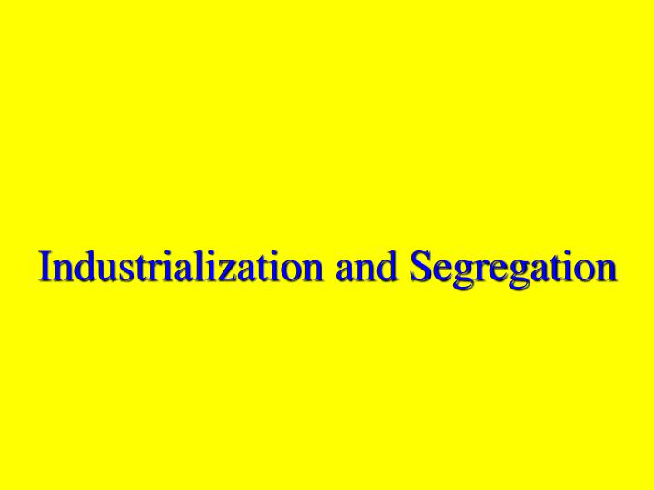 Industrialization and segregation