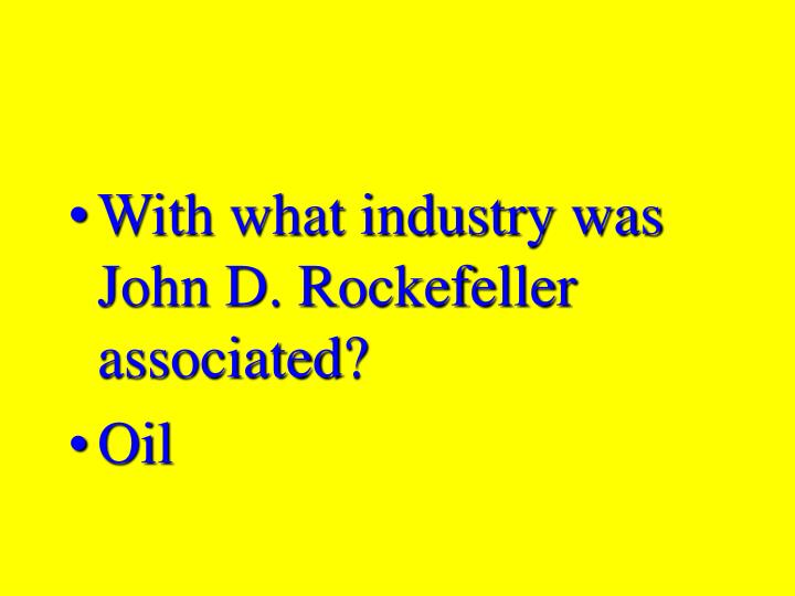 With what industry was John D. Rockefeller associated?