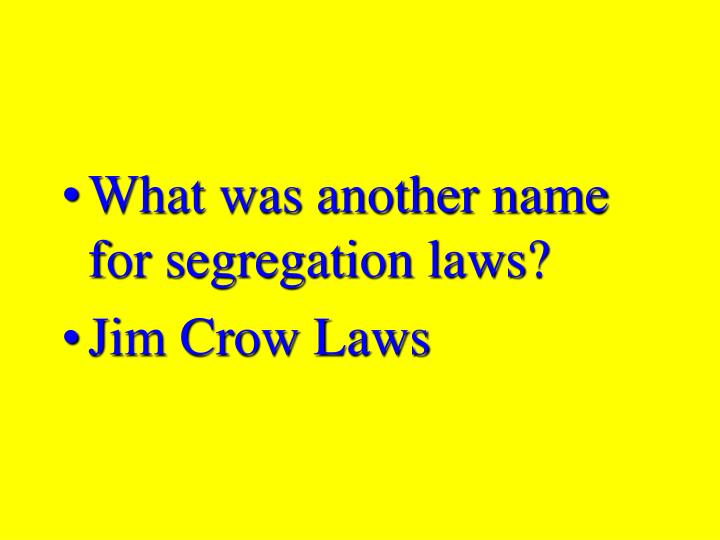What was another name for segregation laws?