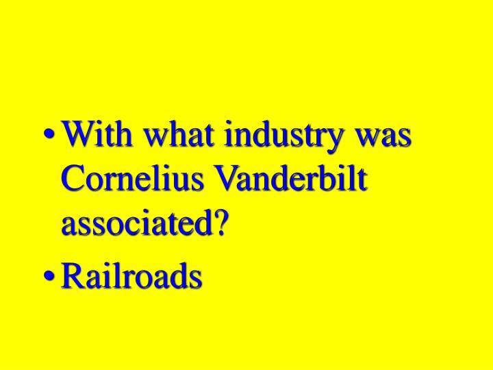 With what industry was Cornelius Vanderbilt associated?