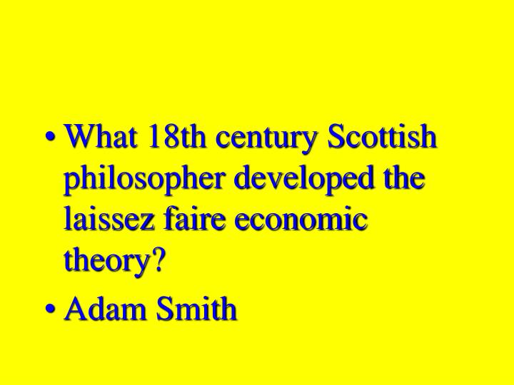 What 18th century Scottish philosopher developed the laissez faire economic theory?