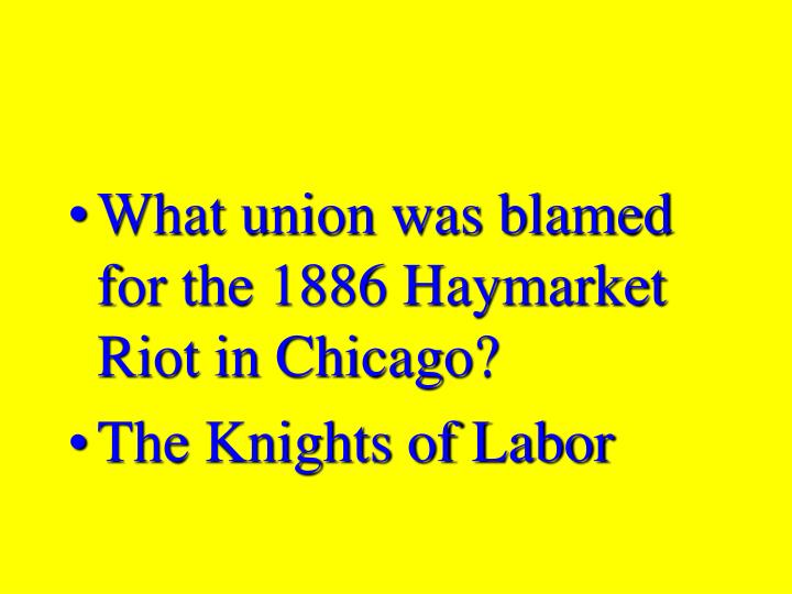 What union was blamed for the 1886 Haymarket Riot in Chicago?