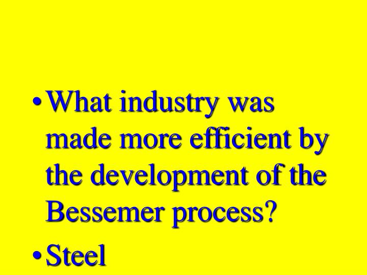 What industry was made more efficient by the development of the Bessemer process?