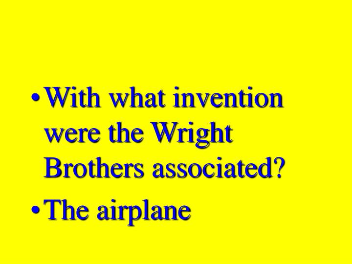 With what invention were the Wright Brothers associated?